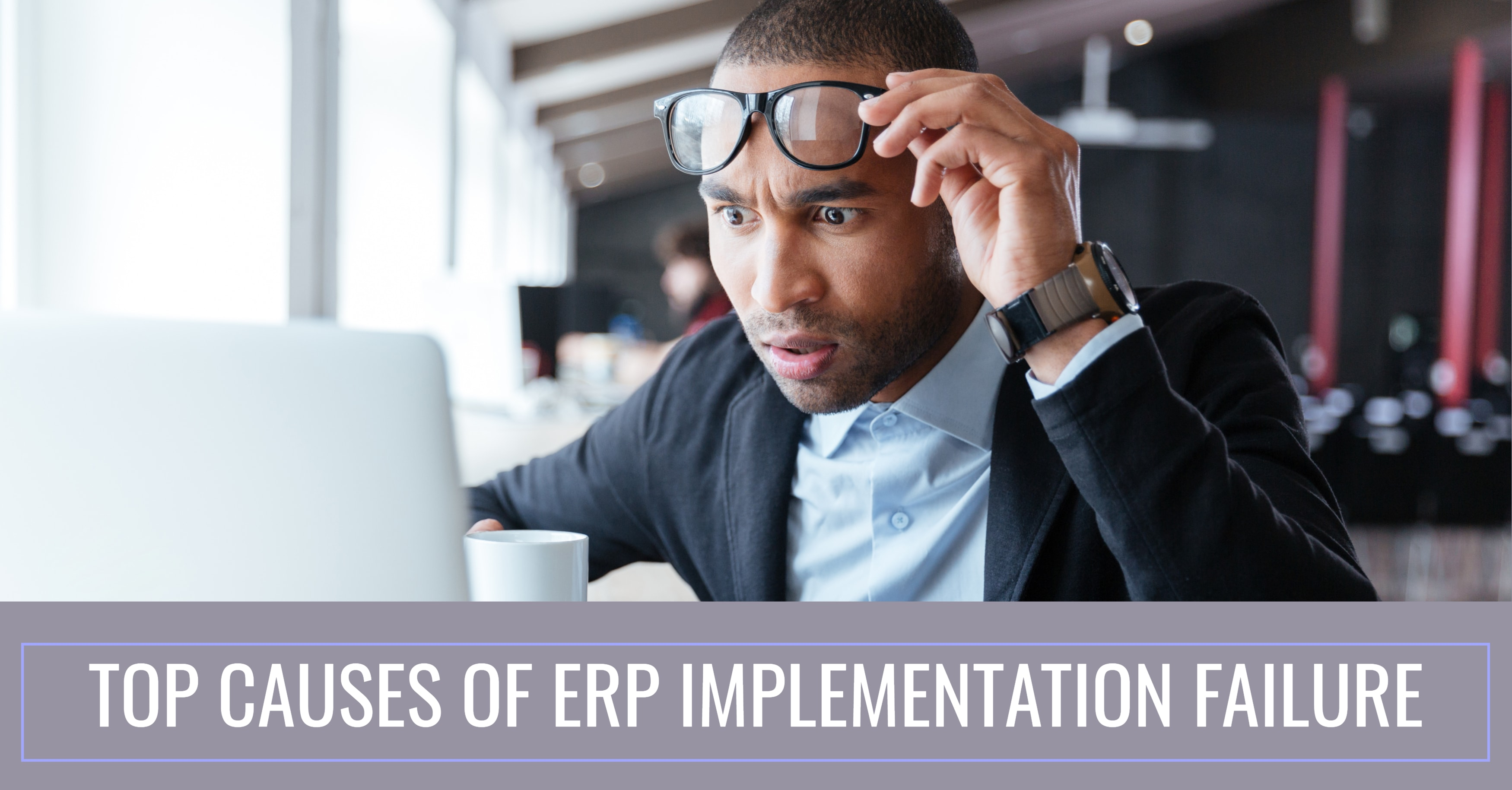 Top Causes of ERP Implementation Failure