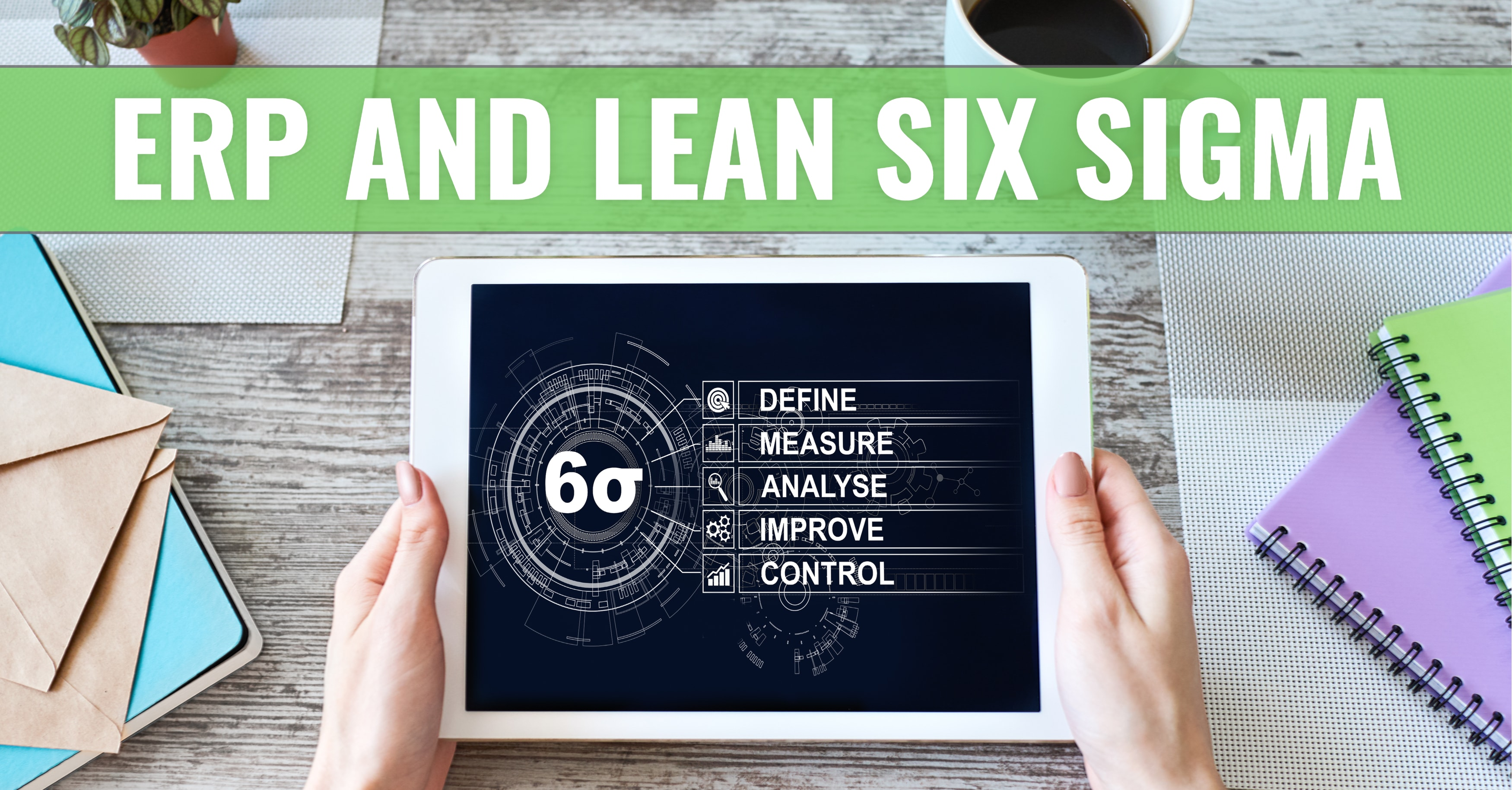 The Combined Power of ERP and Lean Six Sigma