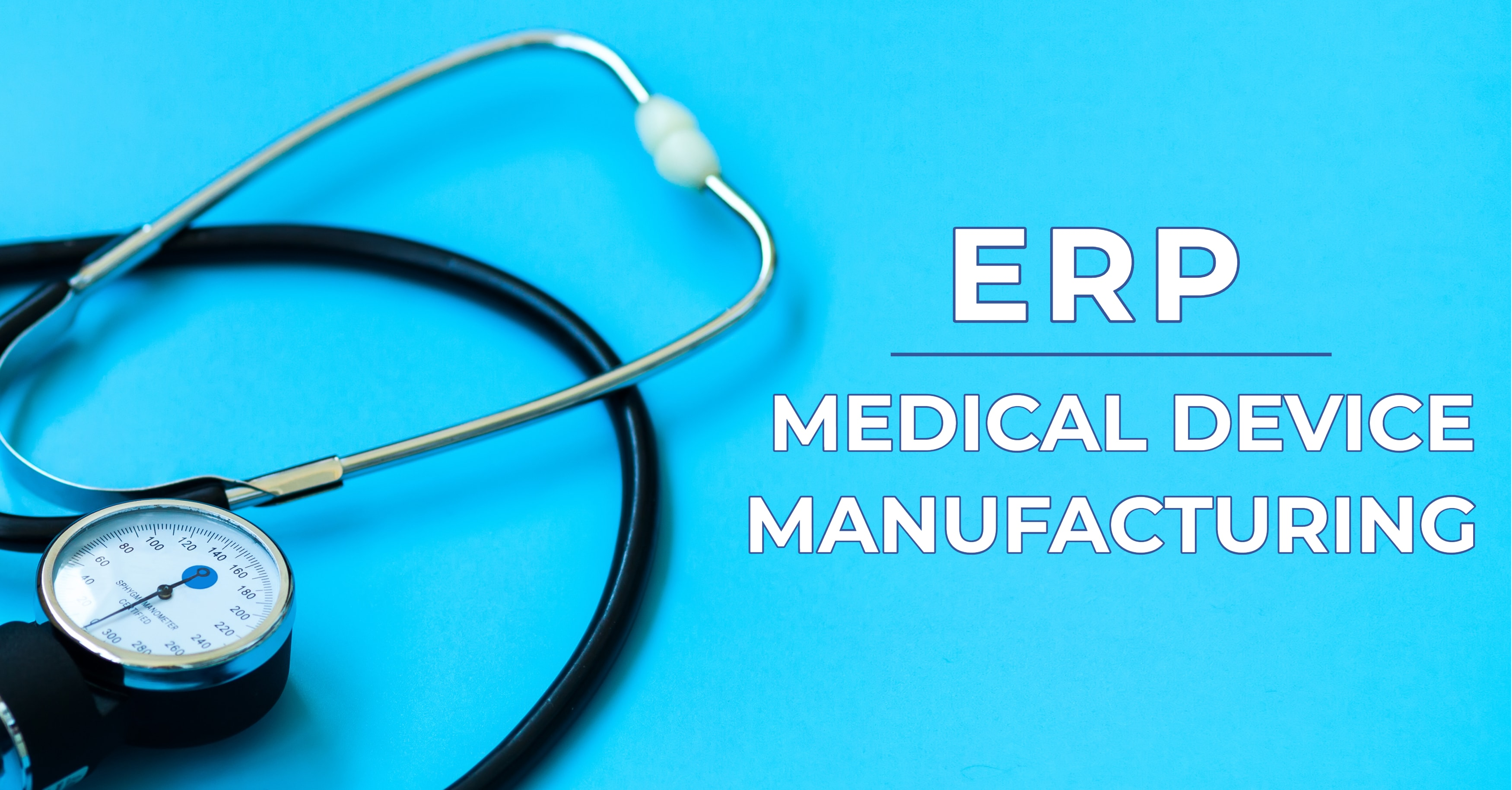 Key Benefits of ERP for Medical Device Manufacturers