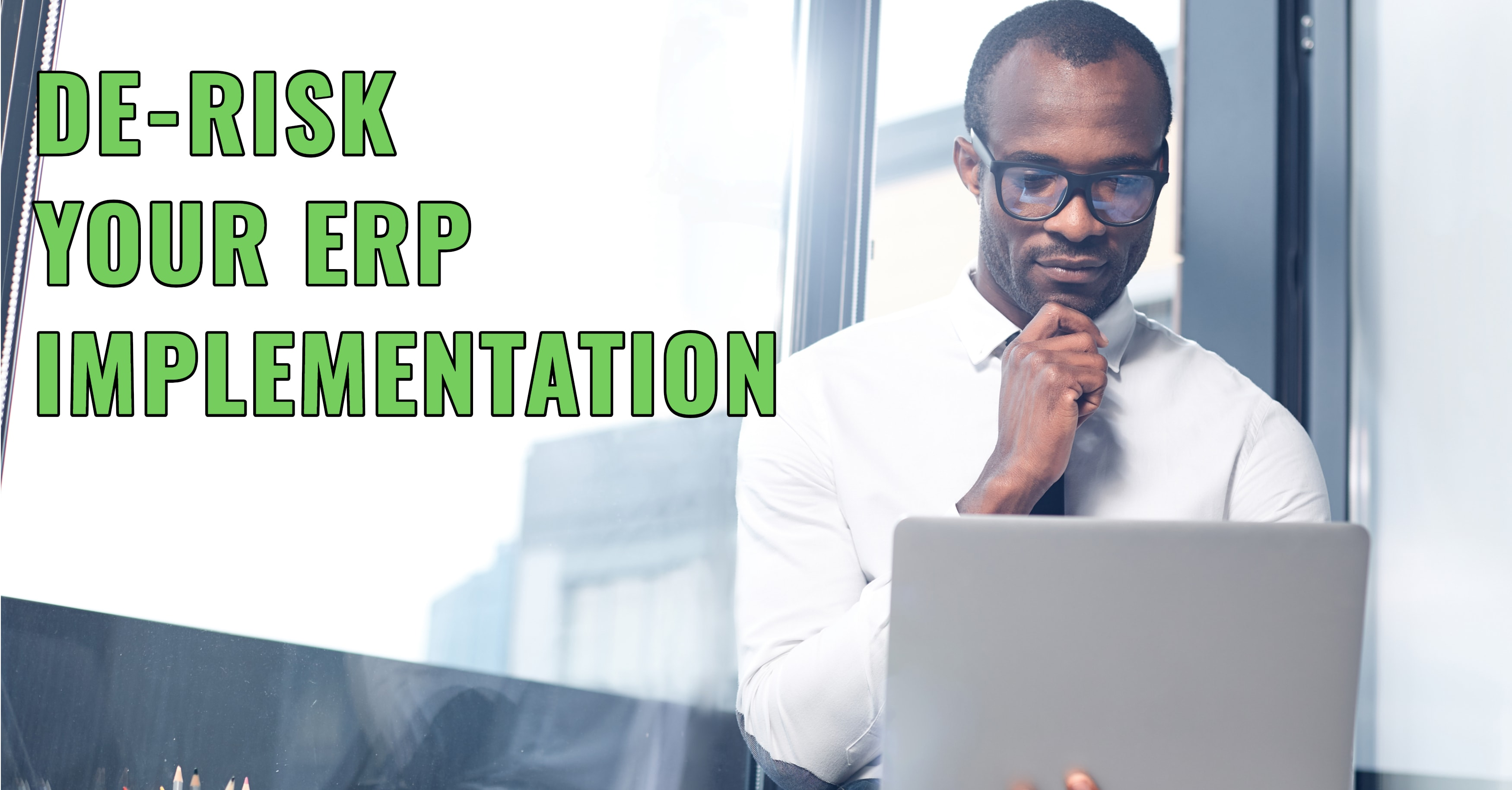 How to De-Risk Your ERP Implementation
