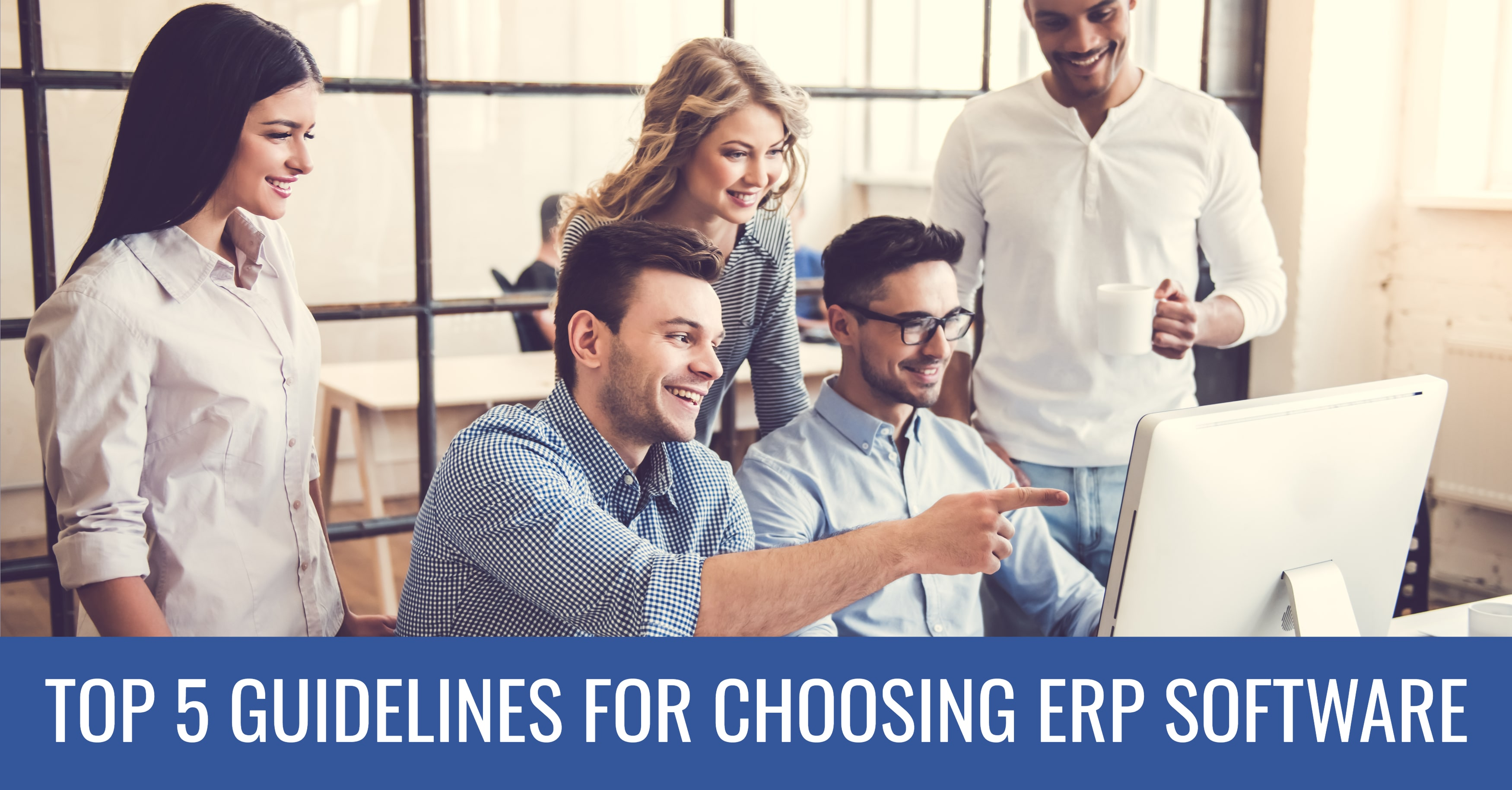 Top 5 Guidelines for Choosing ERP Software