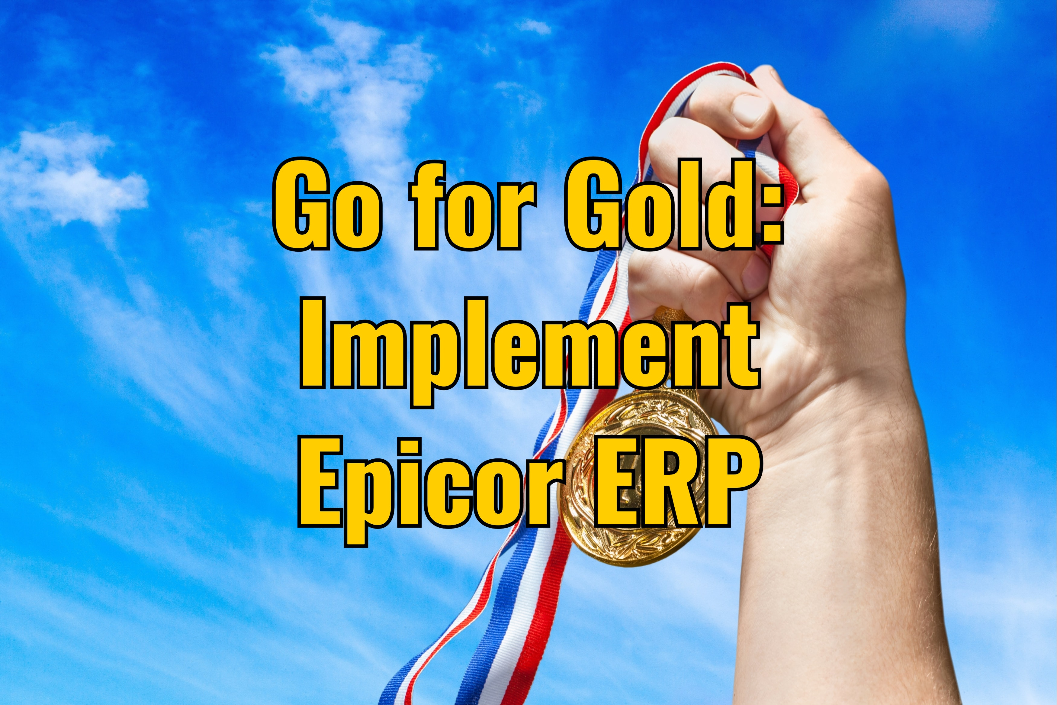 Go for Gold: Implement Epicor ERP