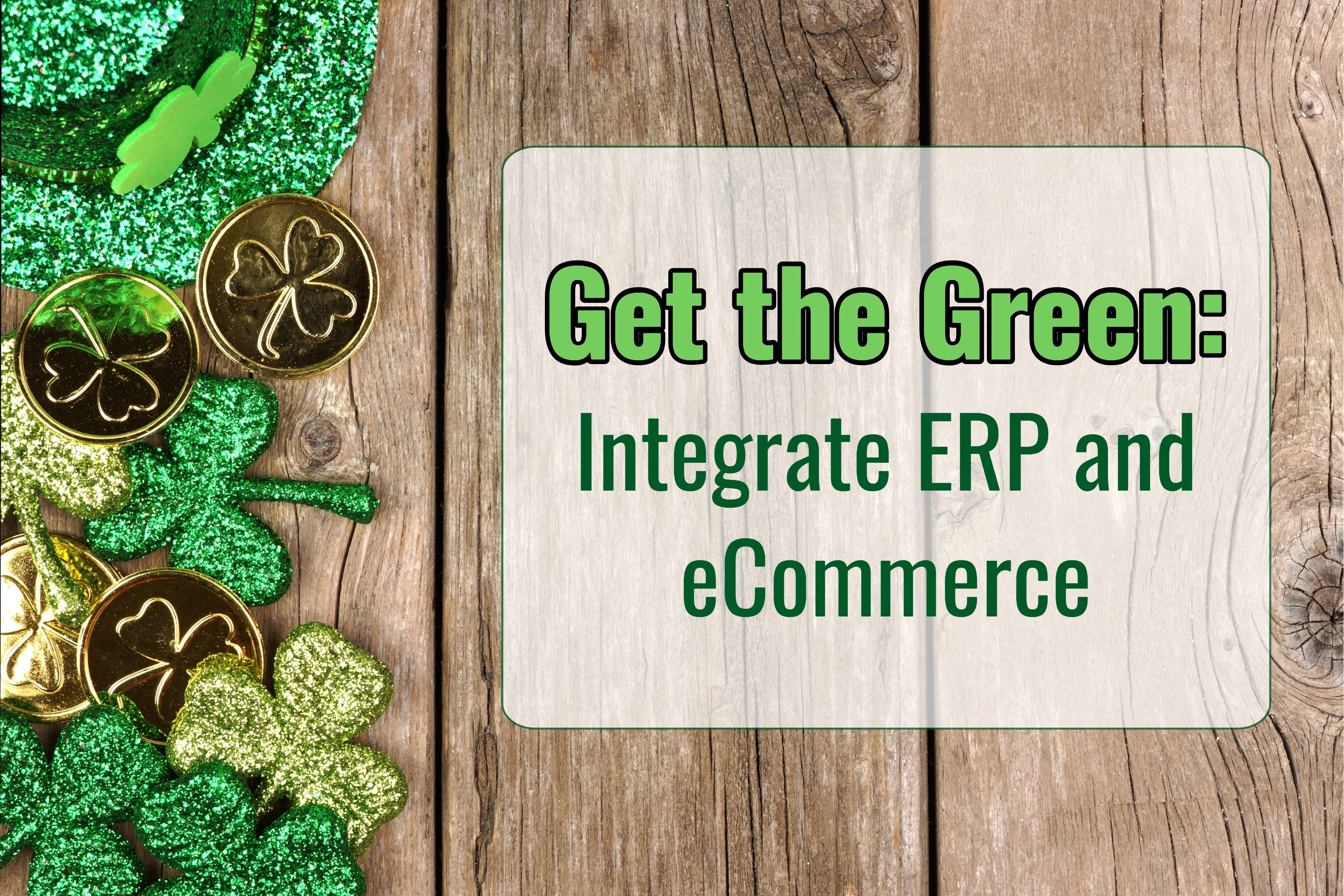 Get the Green: Integrate ERP and eCommerce to Boost Revenue