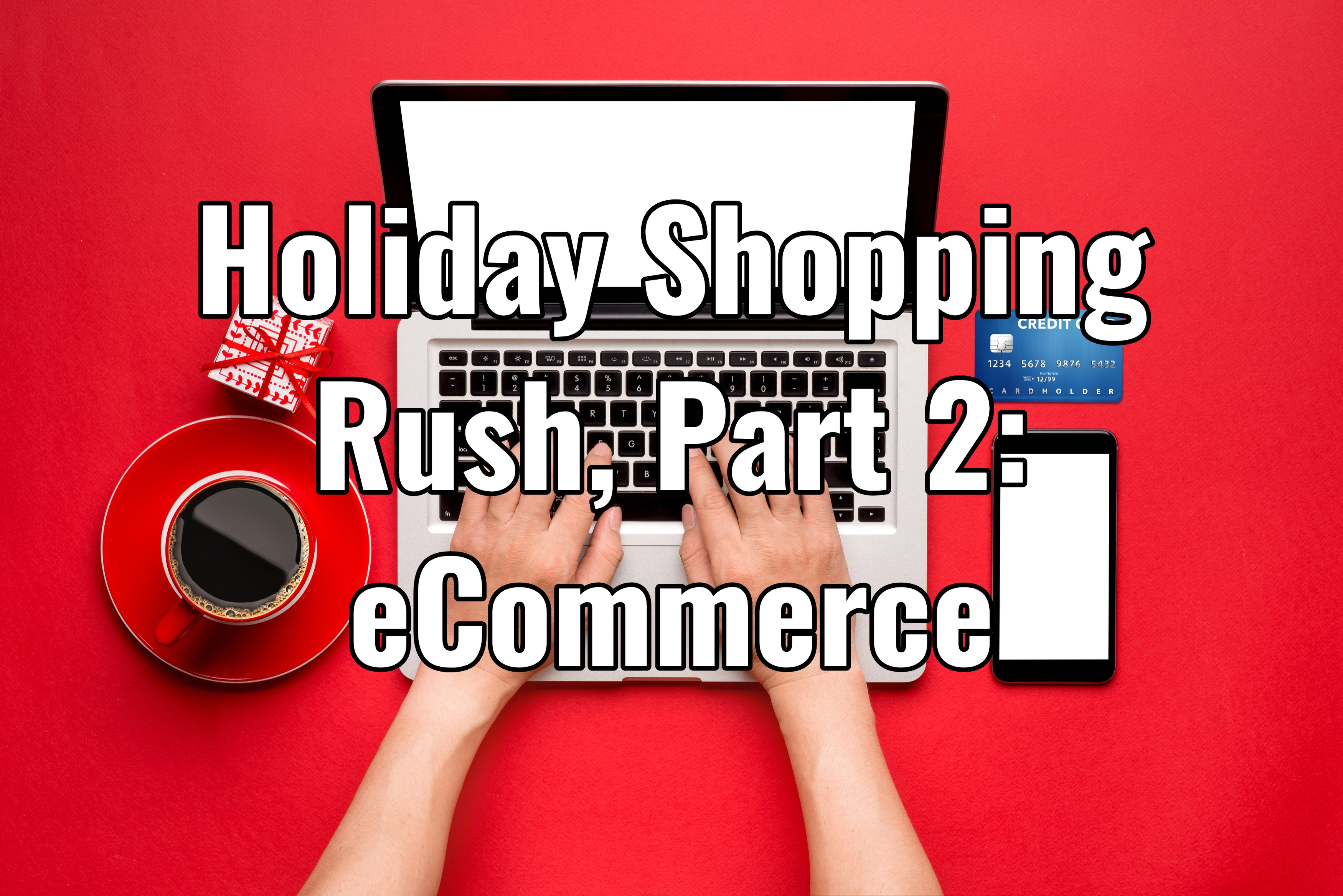 Holiday Shopping Rush, Part 2: eCommerce