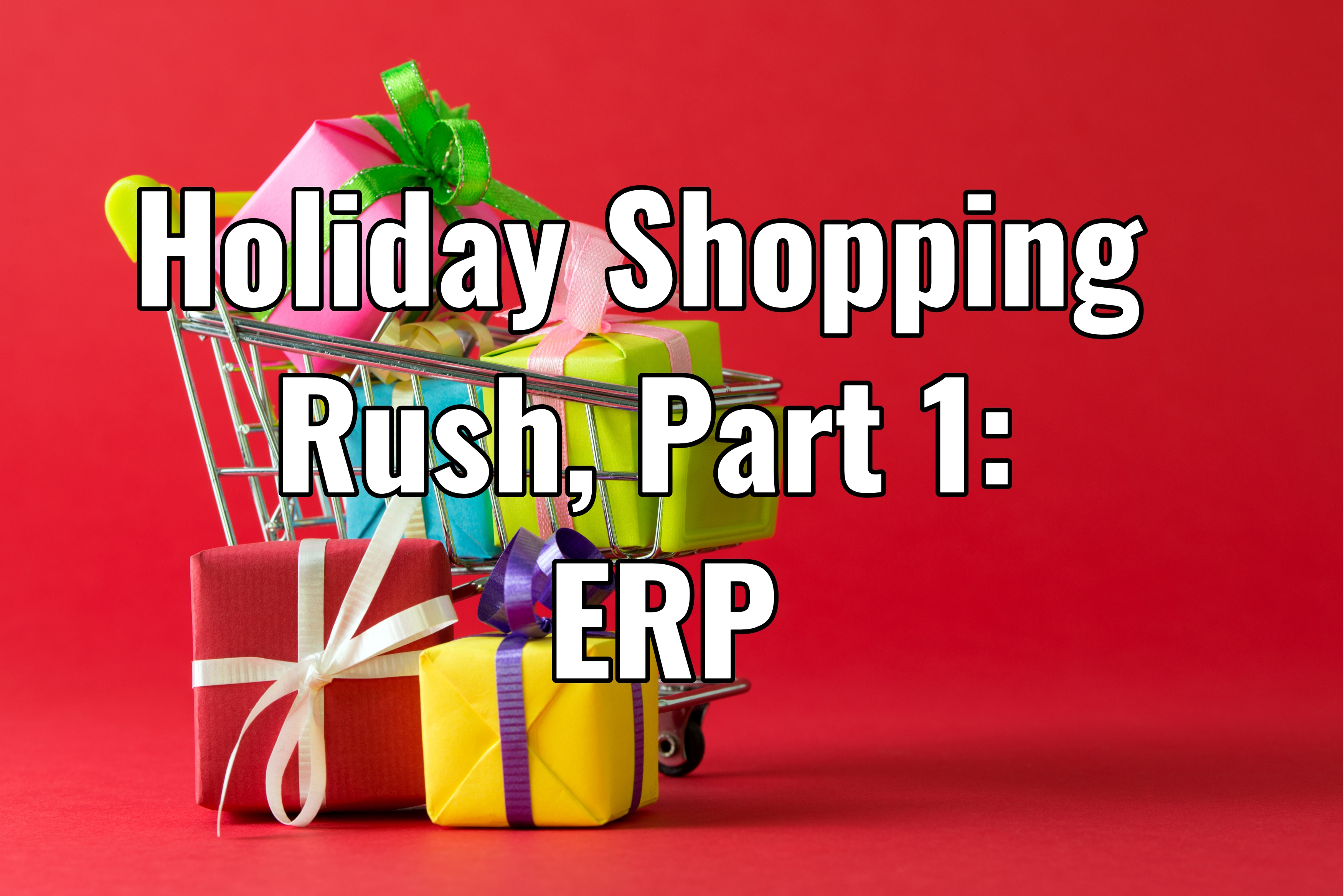 Holiday Shopping Rush, Part 1: ERP