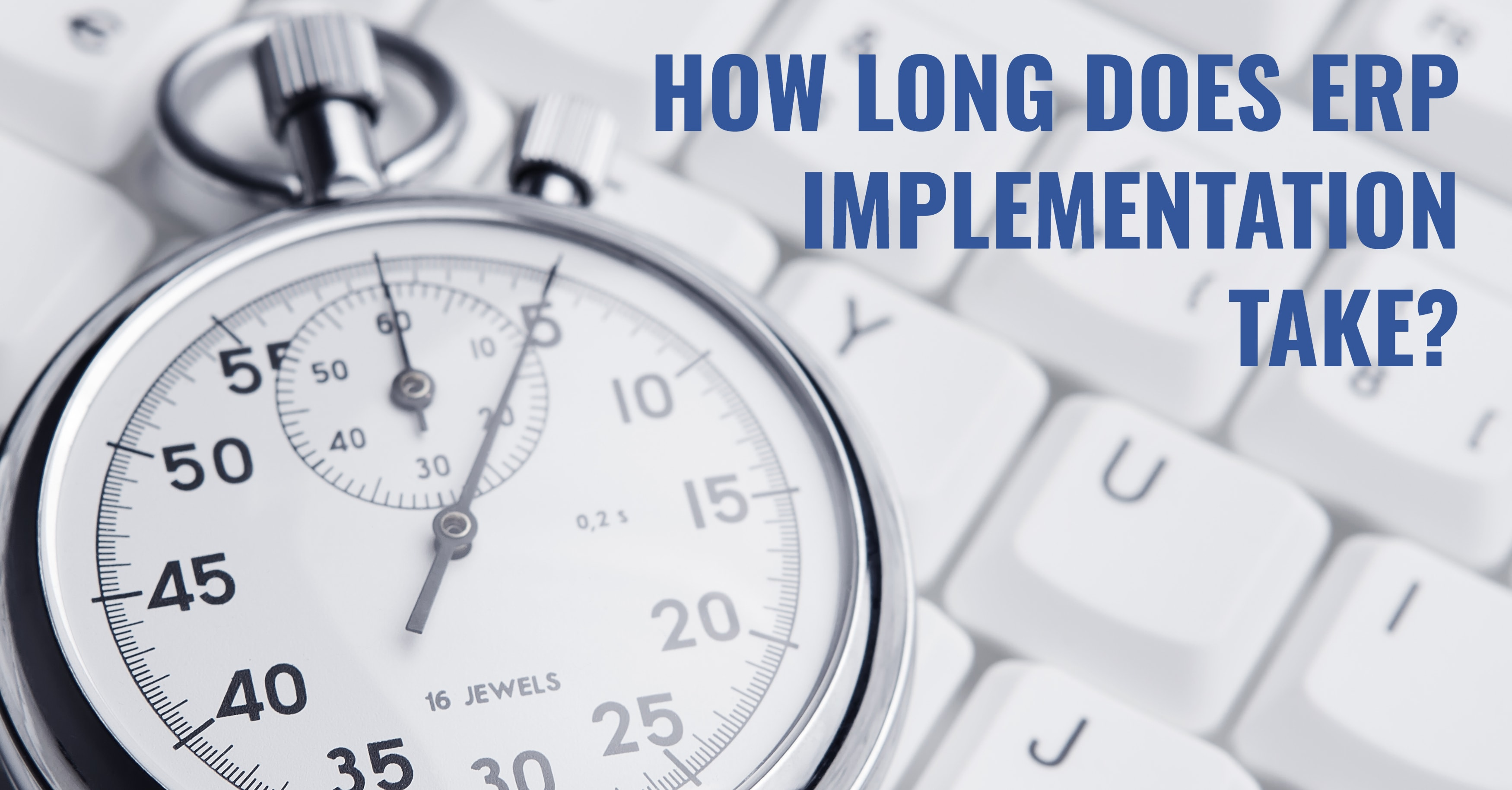 How Long Does ERP Implementation Take?