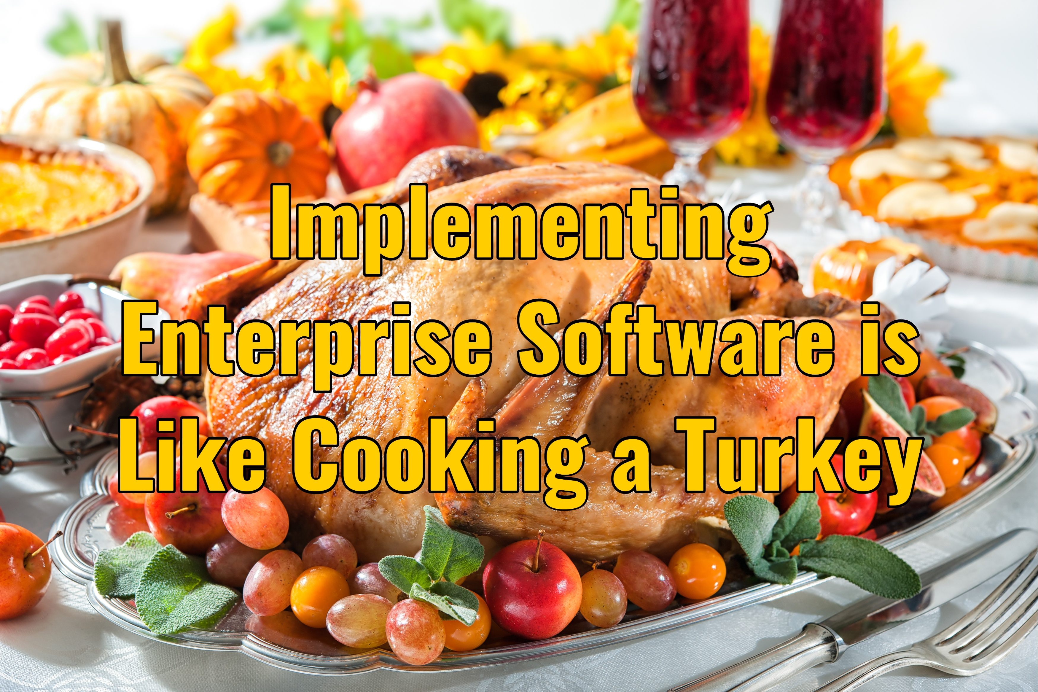 Implementing Enterprise Software is Like Cooking a Turkey