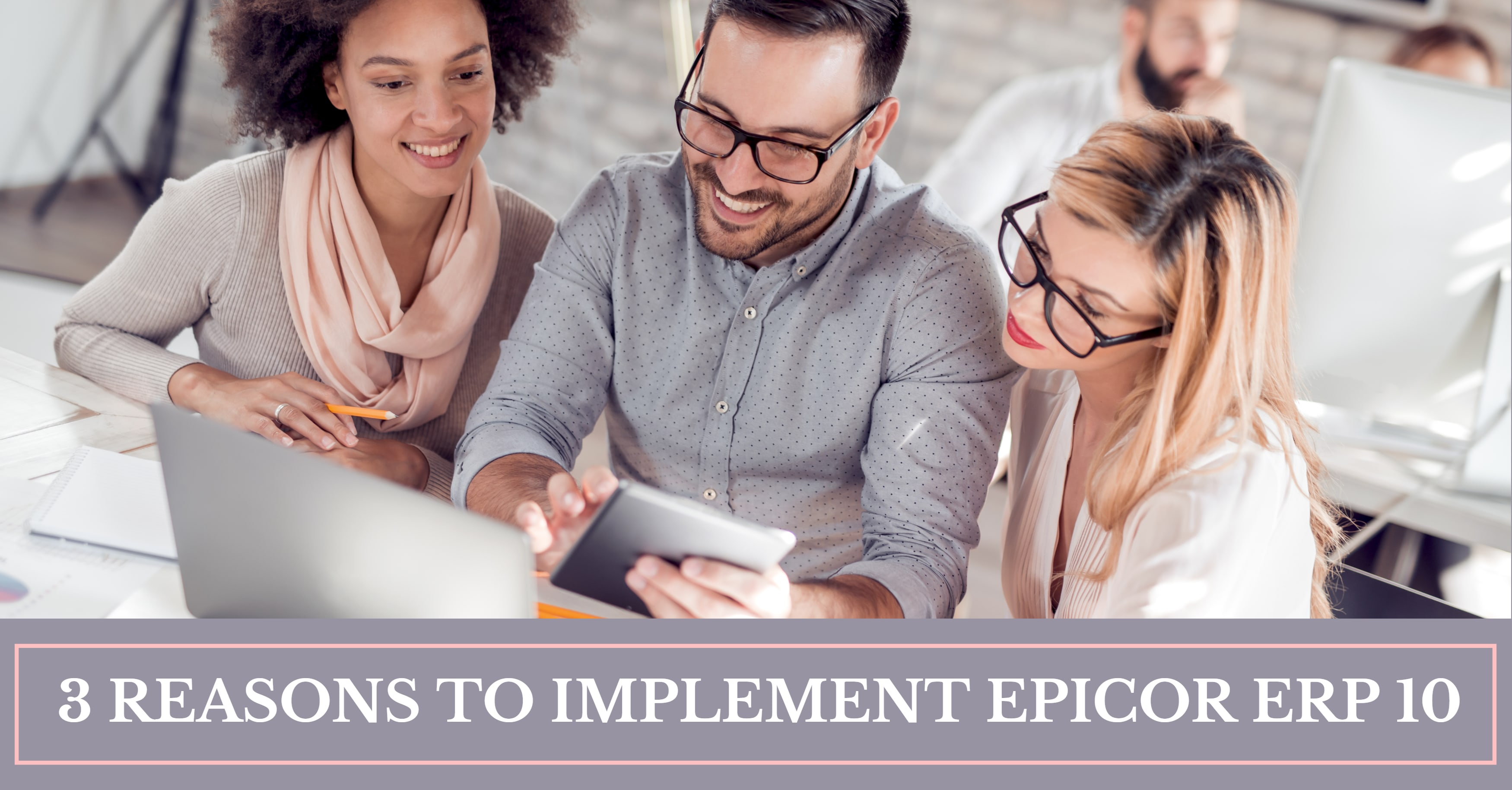 3 Reasons to Implement Epicor ERP 10