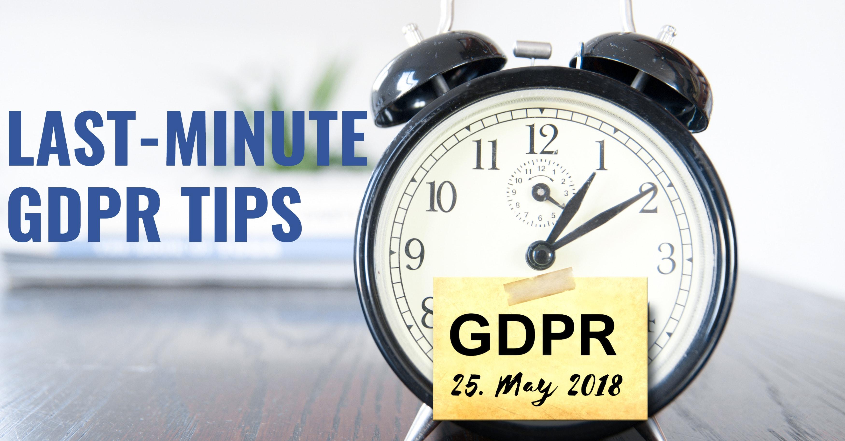 Last-Minute GDPR Tips