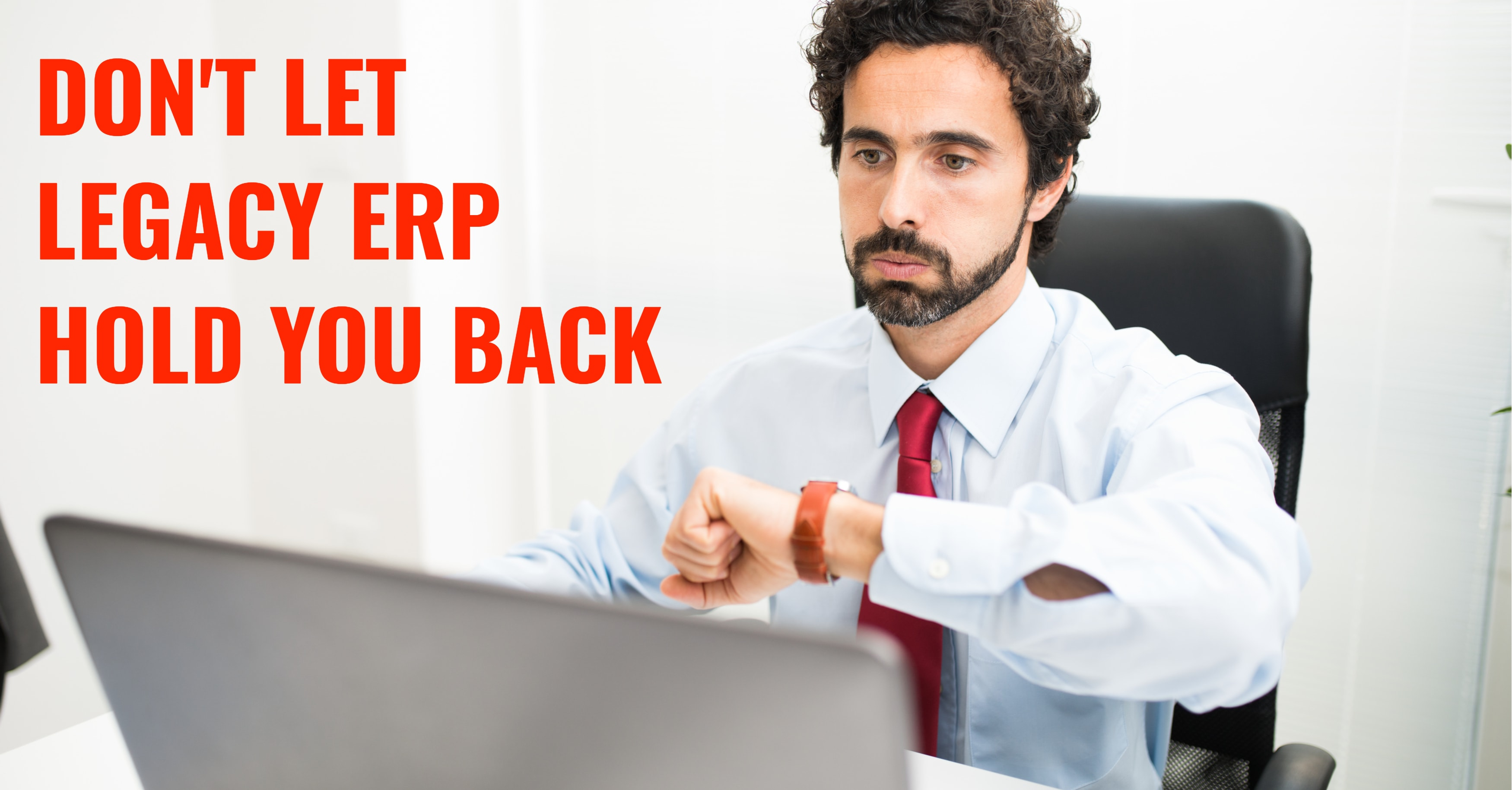 Don't Let Legacy ERP Hold You Back