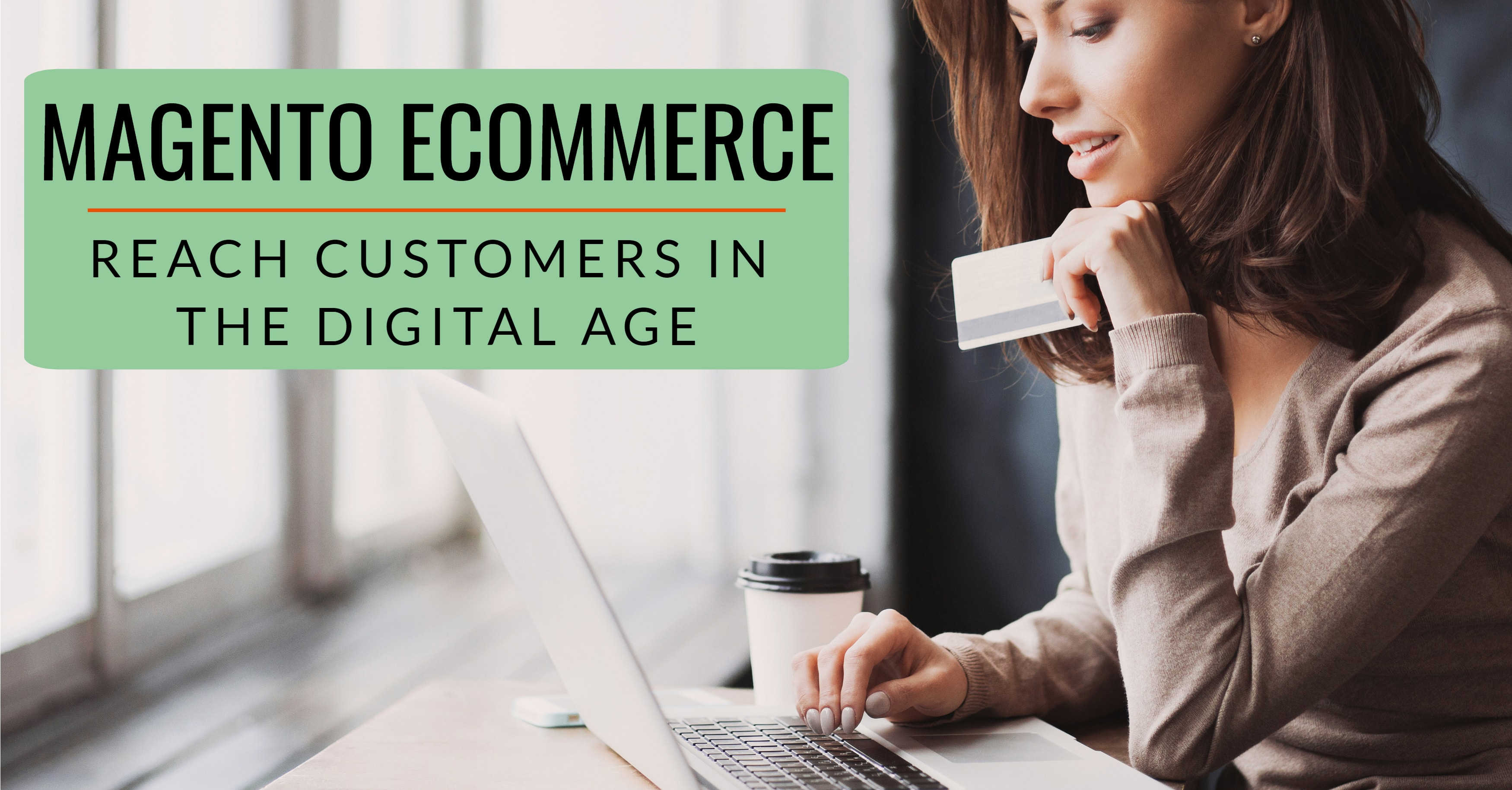 Magento eCommerce: Reach Customers in the Digital Age