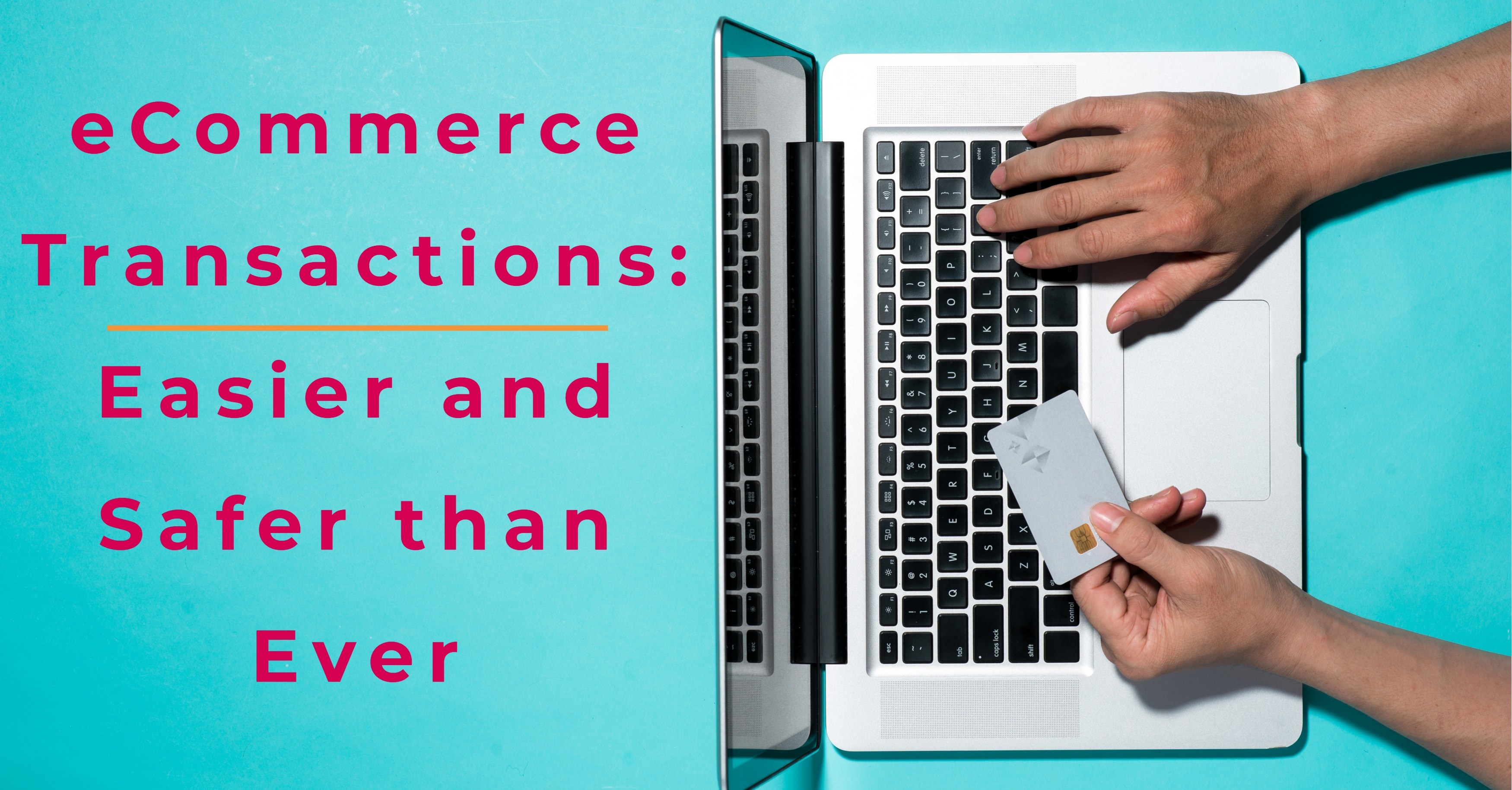 Make eCommerce Transactions Easier and Safer than Ever