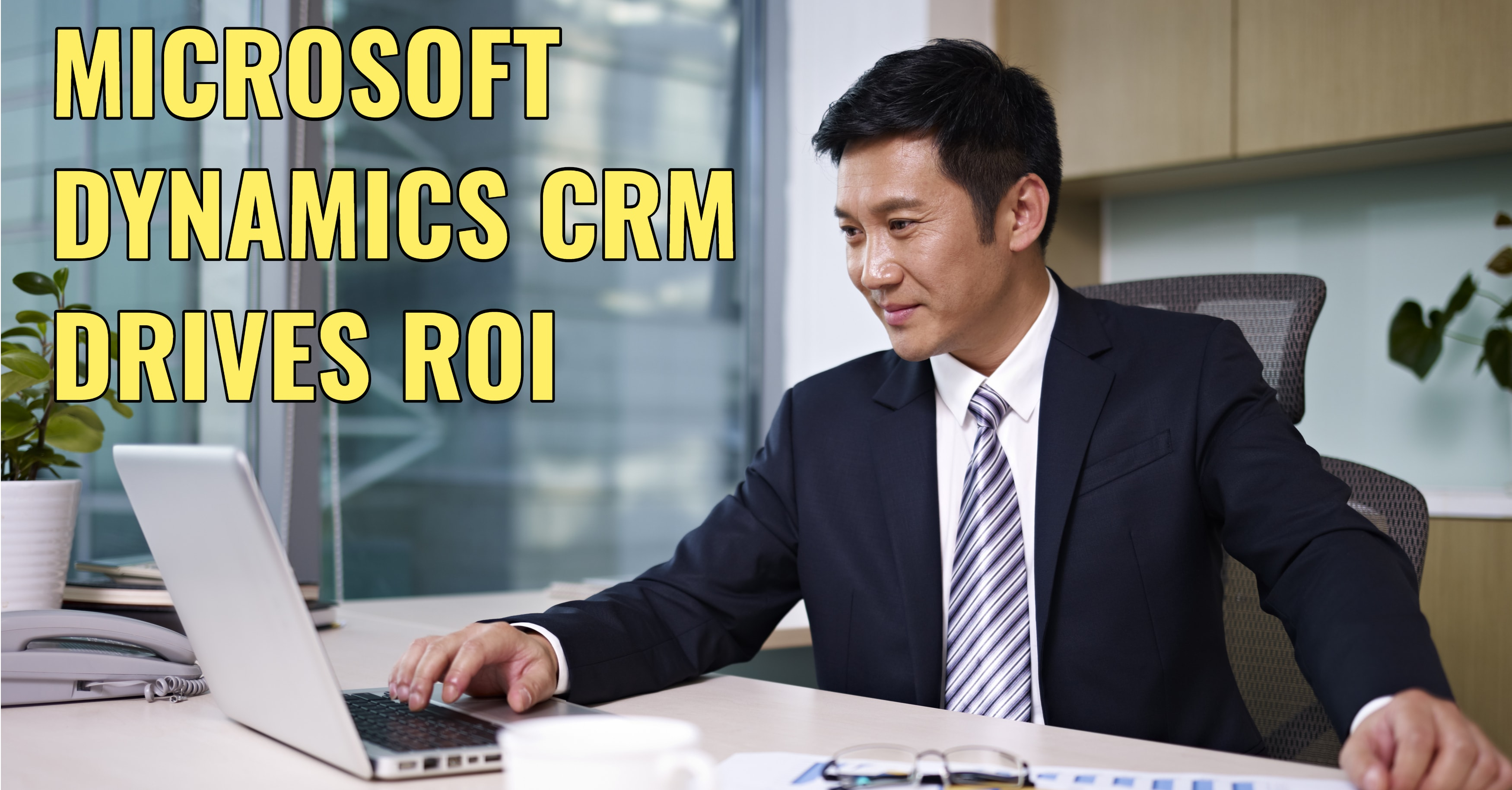 Microsoft Dynamics CRM Drives ROI for Your Business