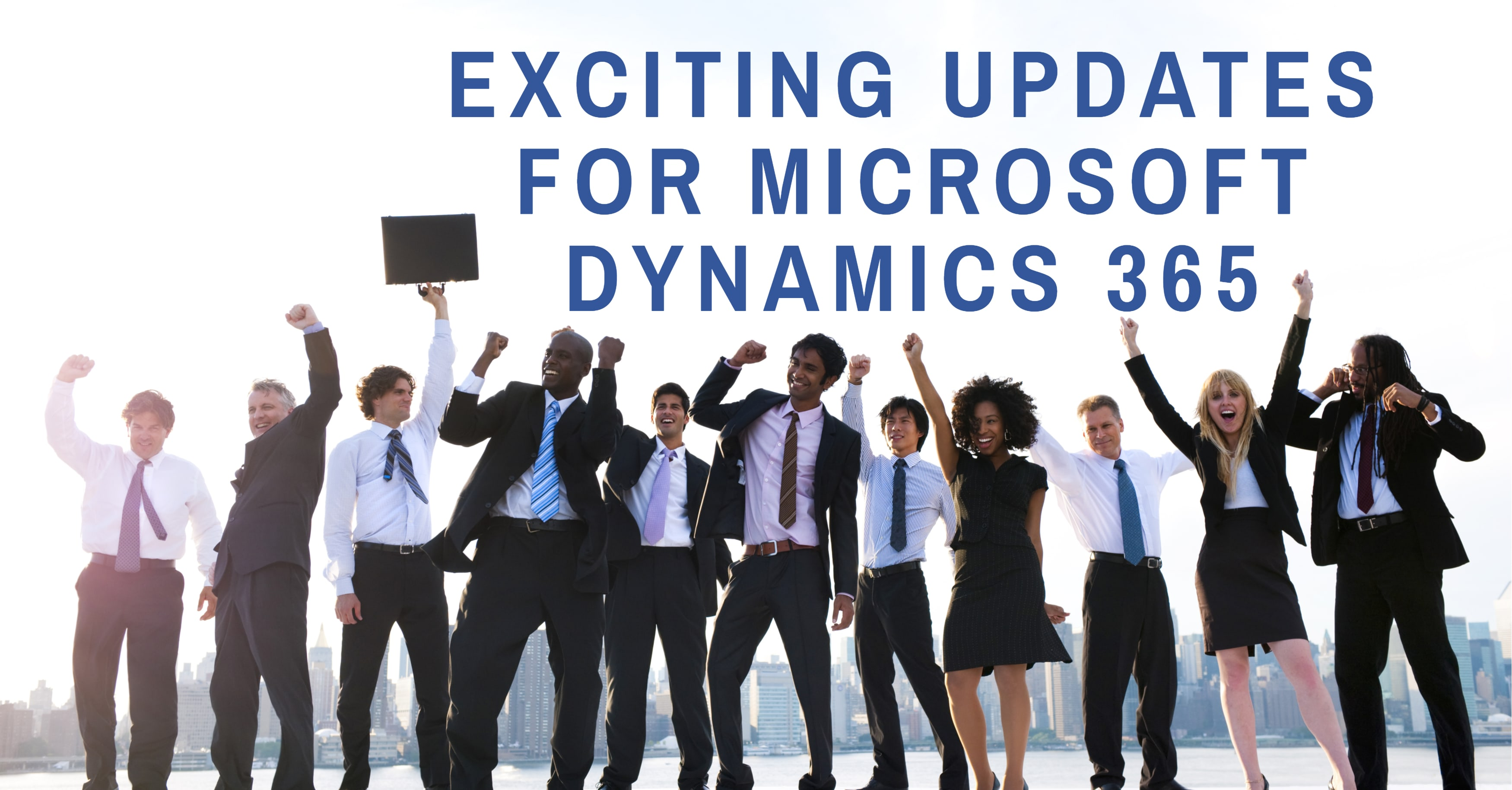 Exciting Updates for Microsoft Dynamics 365