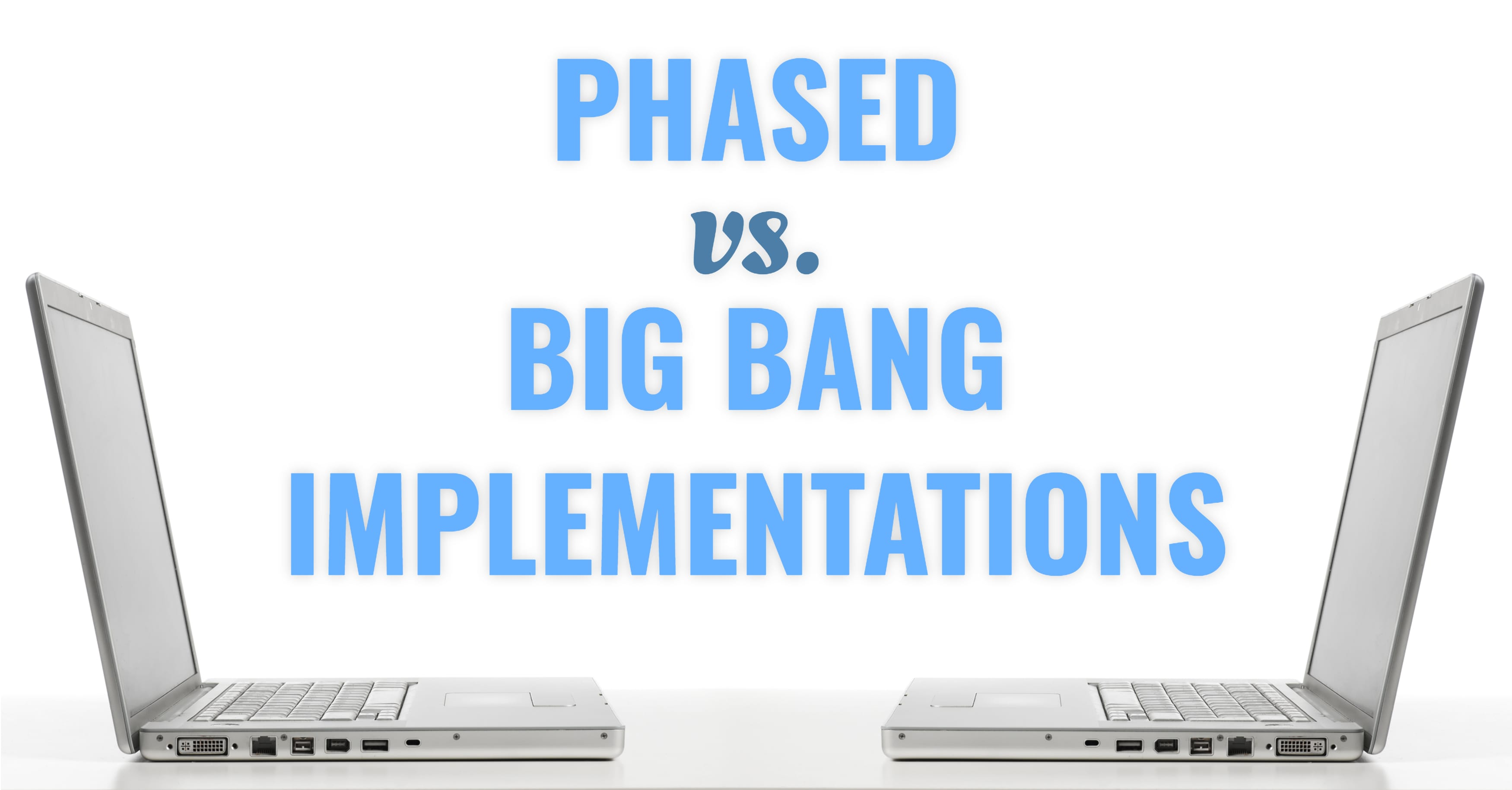 Phased vs. Big Bang ERP Implementations