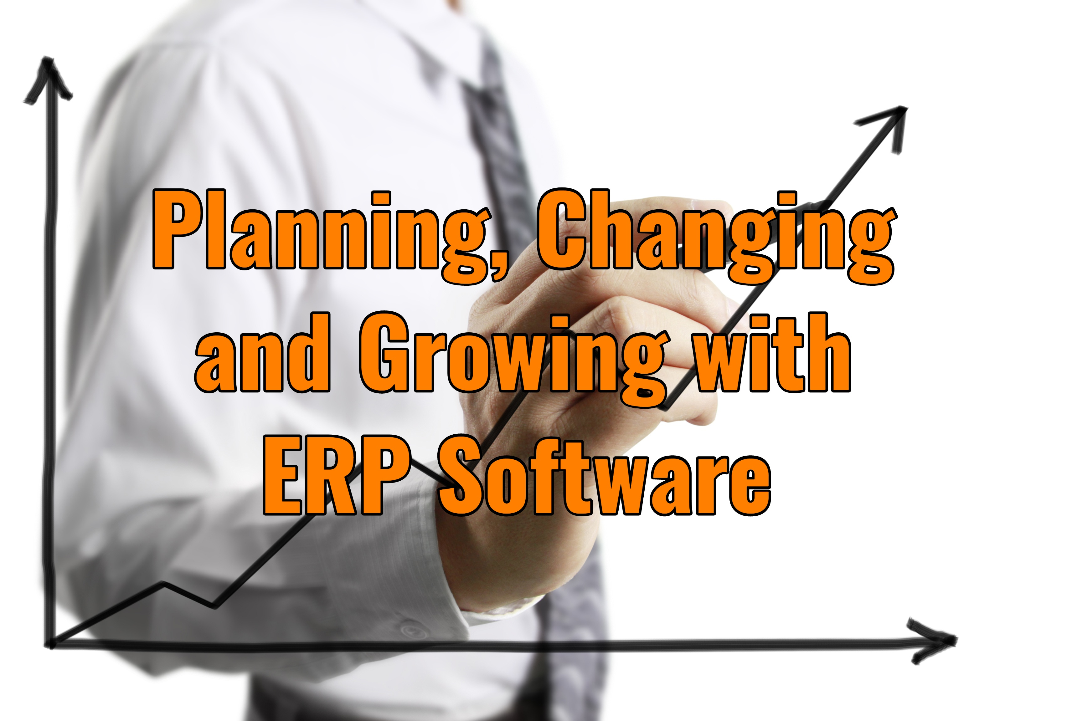 Planning, Changing and Growing with ERP Software