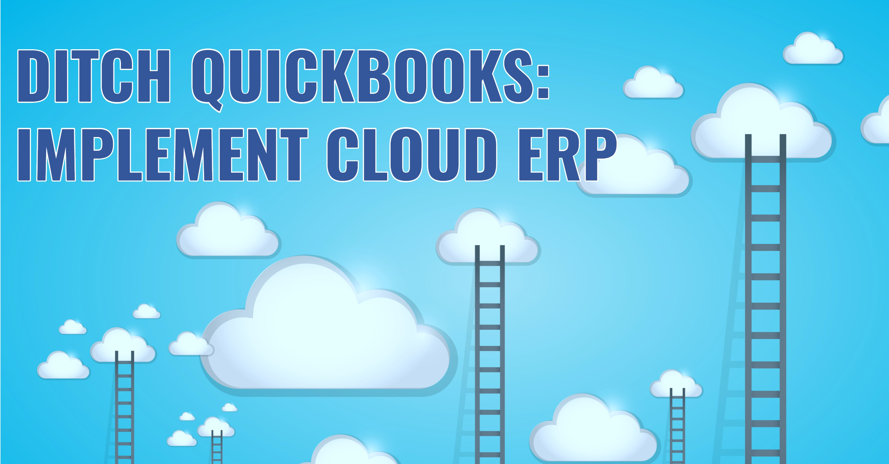 Ditch QuickBooks: Implement Cloud ERP