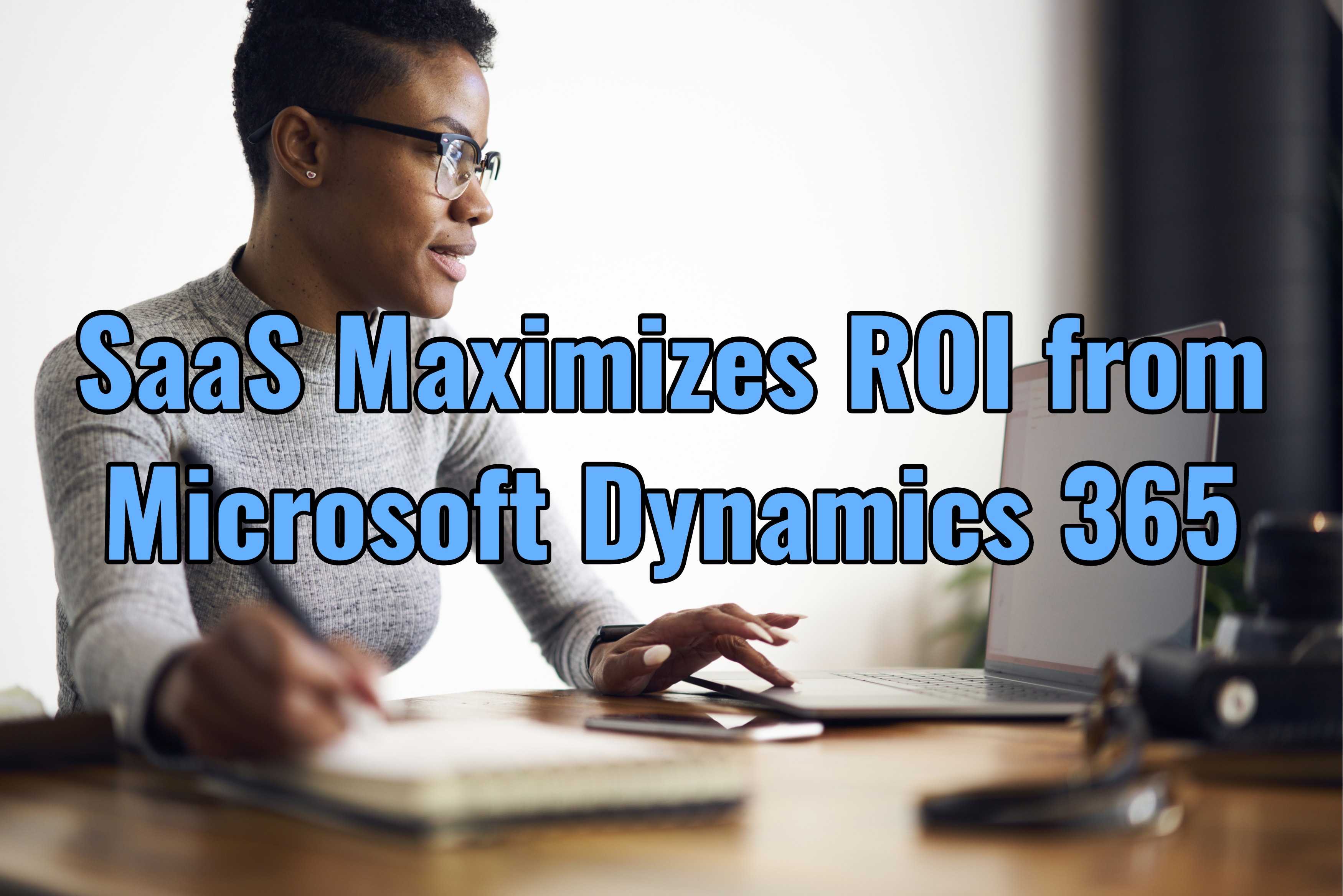 Use SaaS to Maximize ROI from Microsoft Dynamics 365