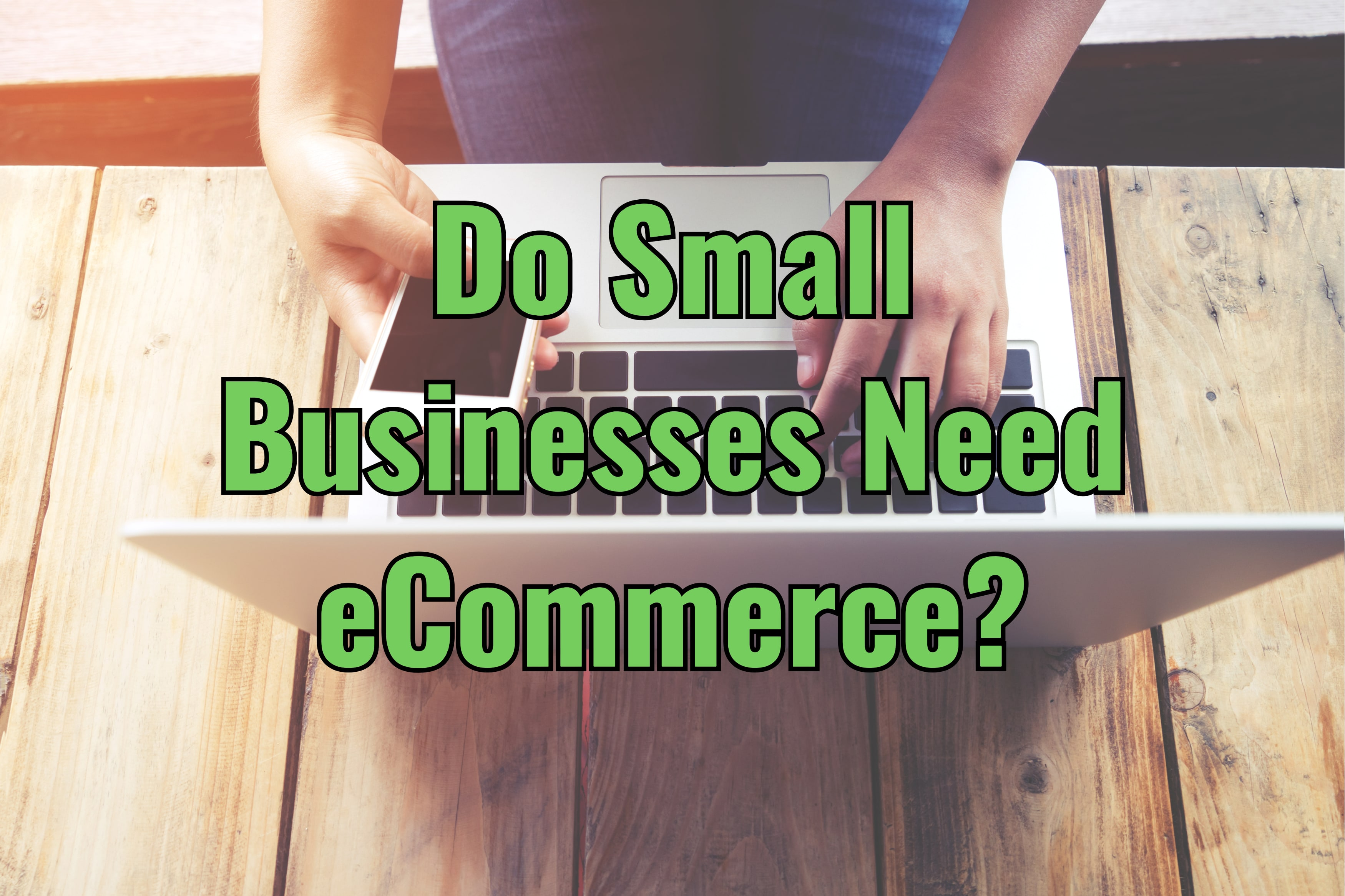 Do Small Businesses Need eCommerce?