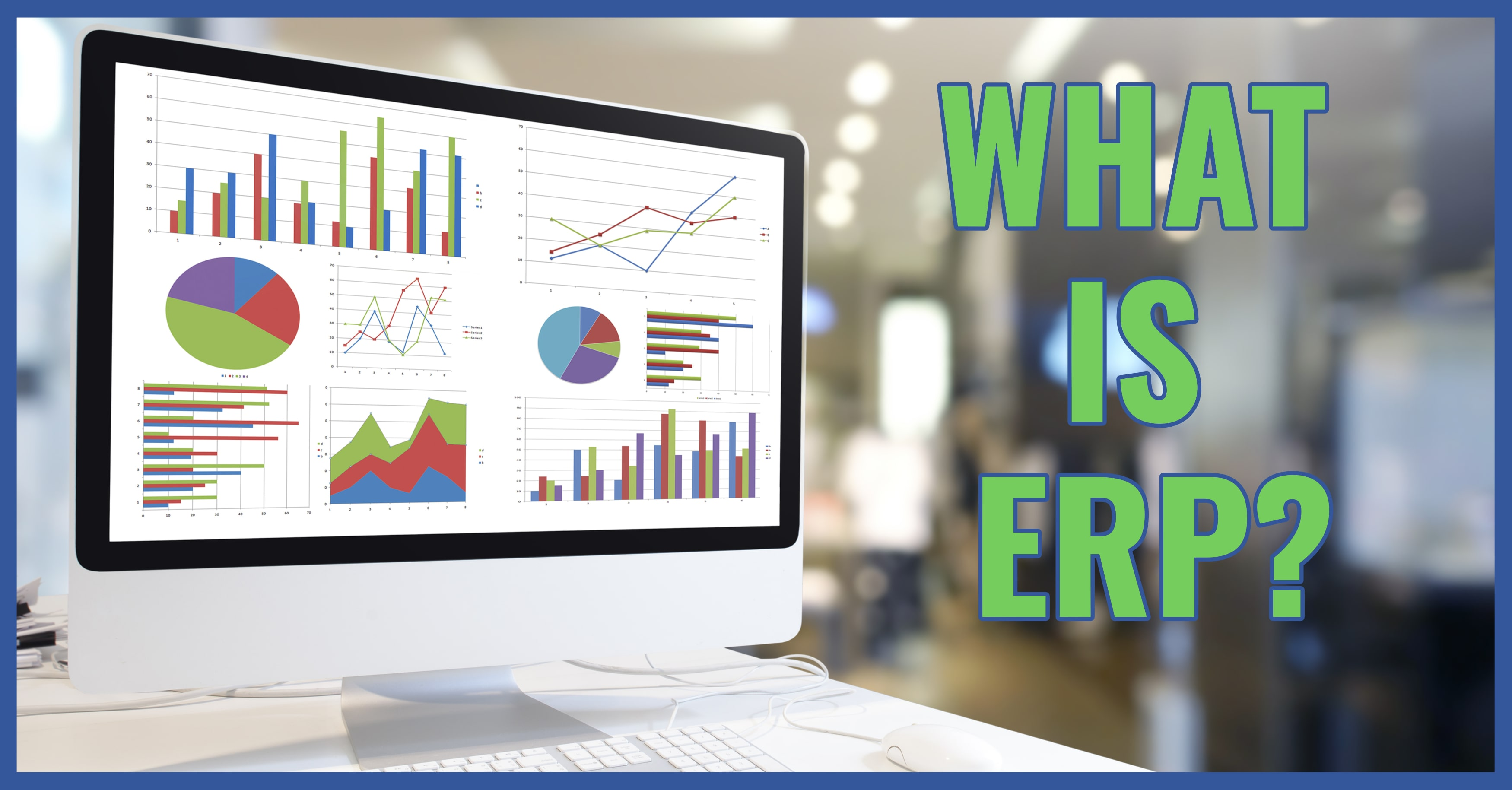 What is ERP, and Why Do You Need It?